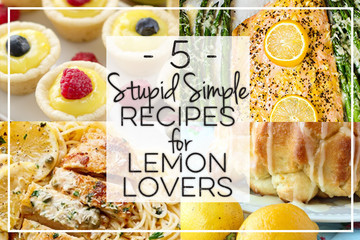 5 Stupid Simple Recipes for Lemon Lovers