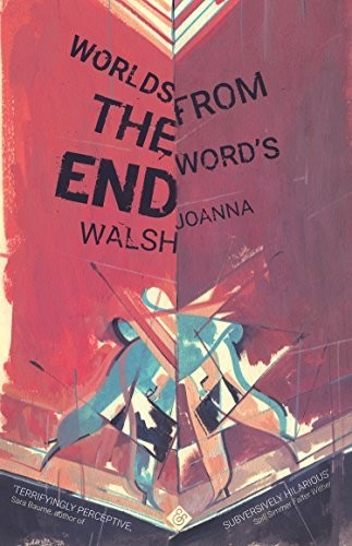 'Worlds From the Word's End' by Joanna Walsh