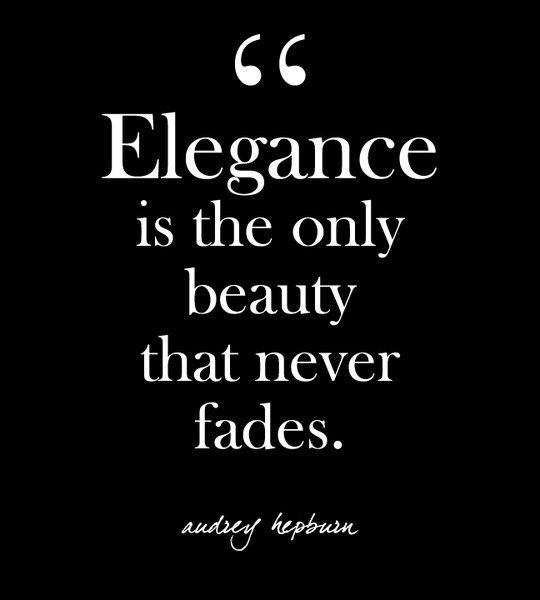 elegance is the only beauty that never fades audrey hepburn
