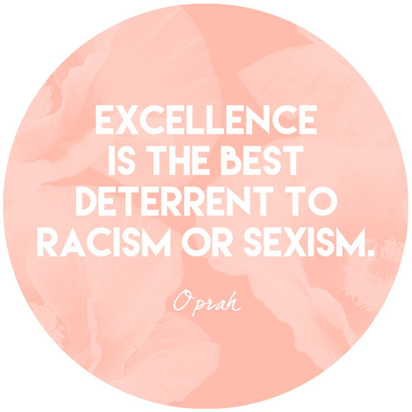 """""""Excellence is the best deterrent to racism or sexism."""""""
