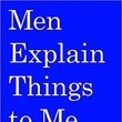 'Men Explain Things To Me' By Rebecca Solnit