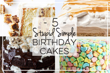 5 Stupid Simple Birthday Cakes