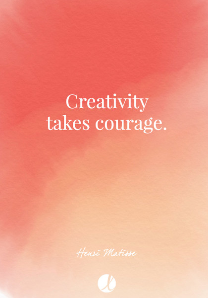 """Creativity takes courage."" Henri Matisse"