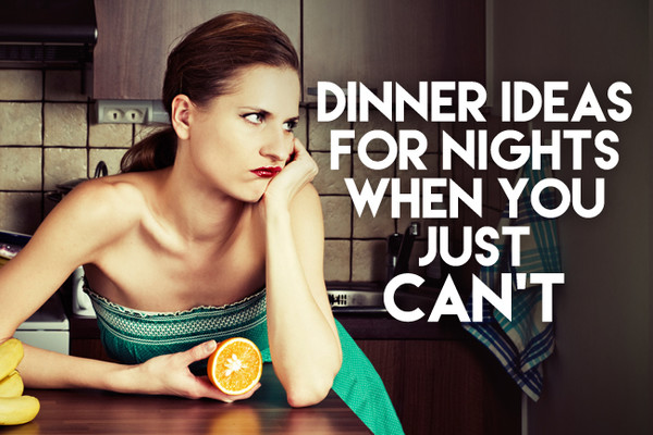Quick Dinner Ideas for Nights When You Just Can't