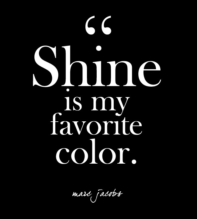 Shine Is My Favorite Color Marc Jacobs Glam Quotes For Every Fashion Lover Livingly