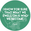 """""""I know for sure that what we dwell on is who we become."""""""