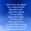 """""""Your art is not about how many people like your work, your art is about if your heart likes your work, if your soul likes your work..."""" Rupi Kaur"""
