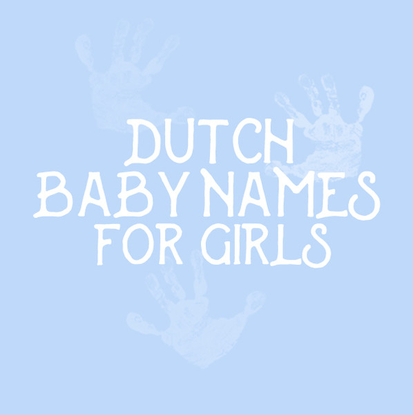 Sweet and Strong Dutch Baby Names for Girls