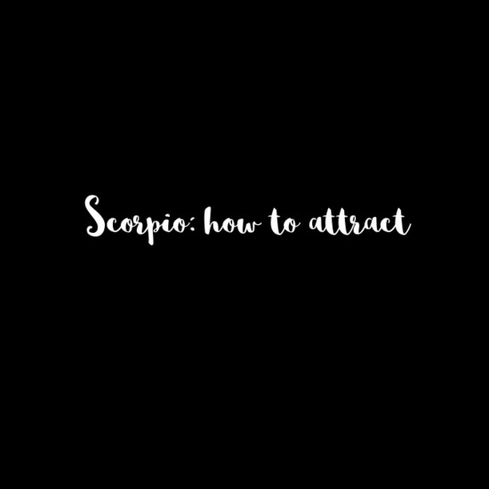 Scorpio: How To Attract