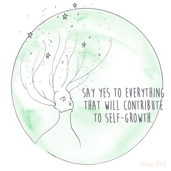 Say yes to anything and everything that will contribute to self-growth.