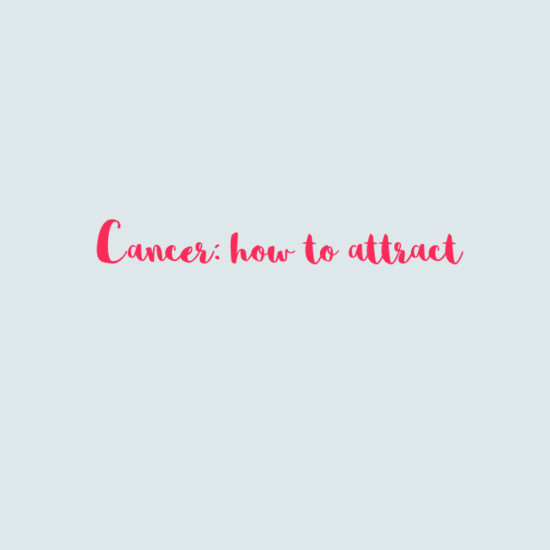 Cancer: How To Attract