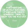 """""""For every one of us that succeeds, it's because there's somebody there to show you the way out."""""""